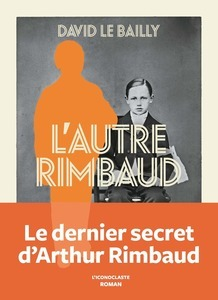 L'autre Rimbaud - David Le Bailly